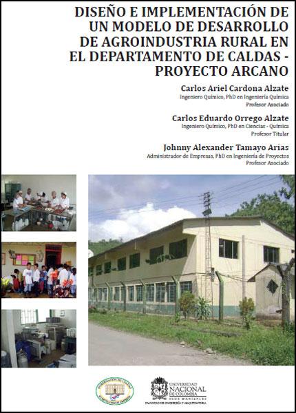 Diseño e implementación de un modelo de desarrollo de agroindustria rural en el departamento de Caldas - proyecto Arcano