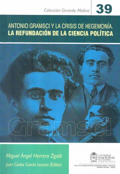 Antonio Gramsci y la crisis de la hegemonía. La refundación de la ciencia política