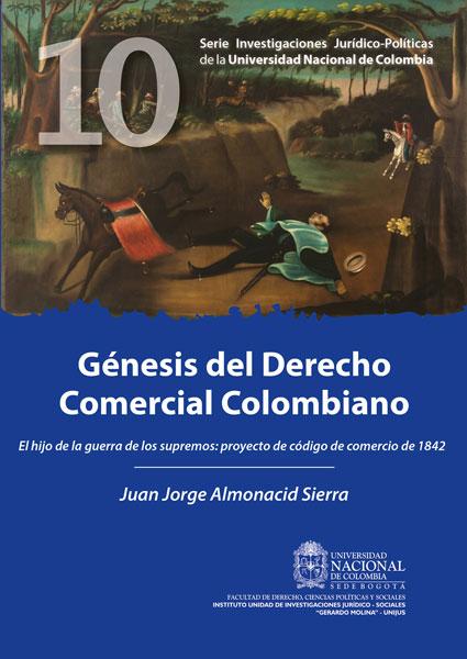 Génesis del Derecho Comercial Colombiano. El Hijo de la Guerra de los Supremos: Proyecto de Código de Comercio de 1842