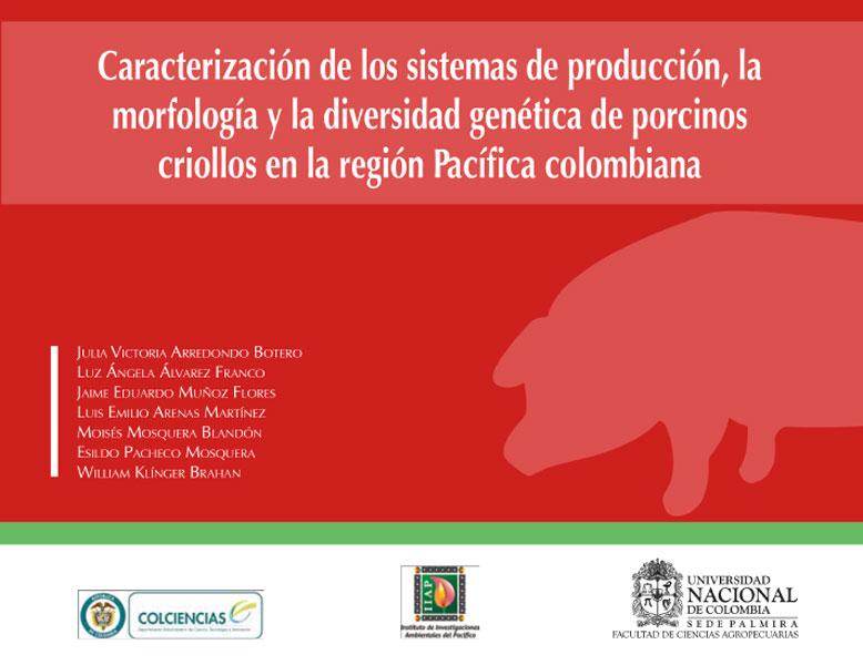 Caracterización de los sistemas de producción, la morfología y la diversidad genética de porcinos criollos en la región pacífica colombiana