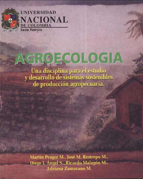 Agroecología. Una disciplina para el estudio y desarrollo de sistemas sostenibles de producción agropecuaria