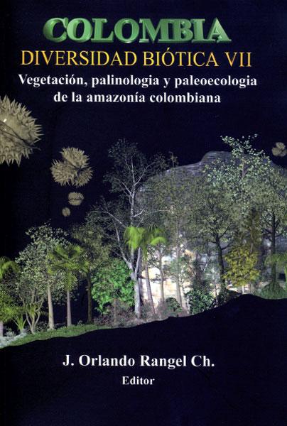 Colombia. Diversidad biótica VII. Vegetación, palinología y paleoecología de la amazonía colombiana
