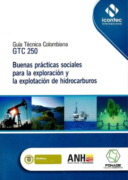 Guía técnica Colombiana. GTC 250. Buenas prácticas sociales para la exploración y la explotación de hidrocarburos