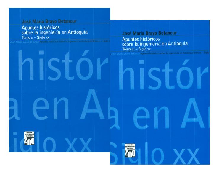 Apuntes históricos sobre la ingeniería en Antioquia, siglo XX. Tomos II y III