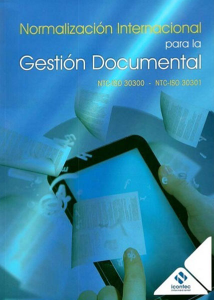 Portada de la publicación Normalización internacional para la gestión documental NTC-ISO 30300 – NTC-ISO 30301