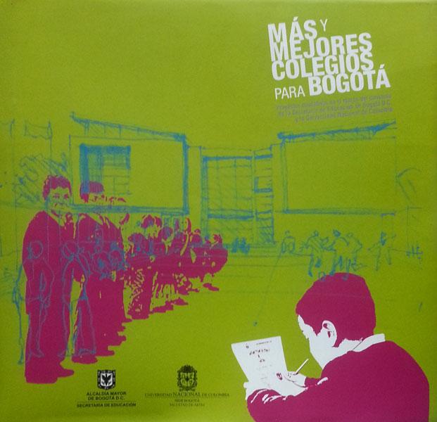 Más y mejores colegios para Bogotá. Proyectos educativos en el marco del convenio de la Secretaría de Educación de Bogotá D.C. y la Universidad Nacional de Colombia