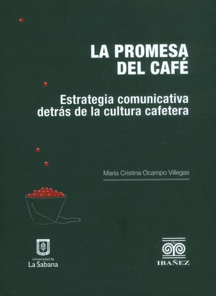 La promesa del café. Estrategia comunicativa detrás de la cultura cafetera
