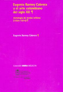 Eugenio Barney Cabrera y el arte colombiano del siglo XX. Antología de textos críticos (1954-1974)