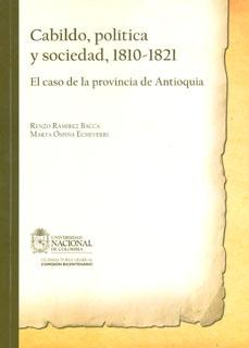 Cabildo, política y sociedad, 1810-1821. El caso de la provincia de Antioquia