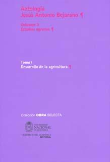 Antología Jesús Antonio Bejarano. Vol. 3. Estudios agrarios. Tomo I. Desarrollo de la agricultura (Tapa Dura)