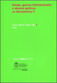 Estado, guerras internacionales e idearios políticos en Iberoamérica