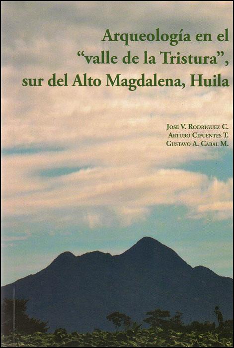 """Arqueología en el  """"valle de la Tristura """", Sur del Alto Magdalena, Huila"""
