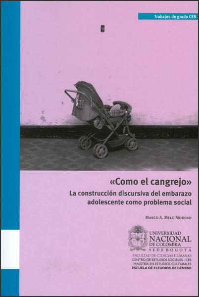 """""""Como el cangrejo"""": la construcción discursiva del embarazo adolescente como problema social"""