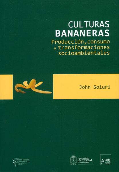 Culturas bananeras: producción, consumo, y transformaciones socioambientales