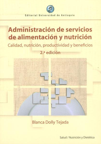 Administración de servicios de alimentación y nutrición. Calidad, nutrición, productividad y beneficios