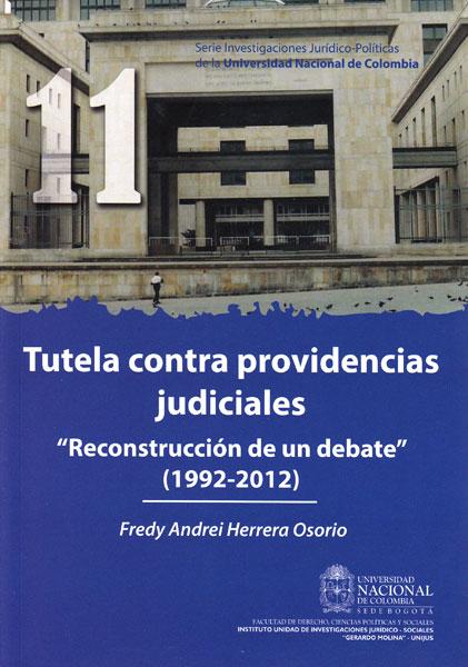 """Tutela contra providencias judiciales.  """"Reconstrucción de un debate """" (1992-2012)"""