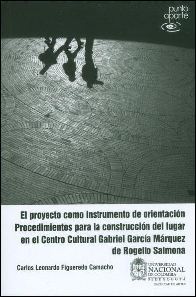 El proyecto como instrumento de orientación: procedimientos para la construcción del lugar en el Centro Cultural Gabriel García Márquez de Rogelio Salmona