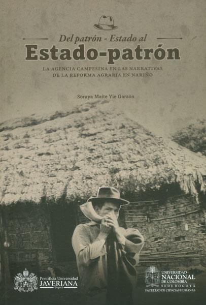 Del patrón - Estado al Estado - patrón. La agencia campesina en las narrativas de la reforma agraria en Nariño