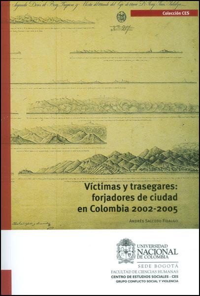 Víctimas y trasegares: forjadores de ciudad en Colombia 2002 - 2005