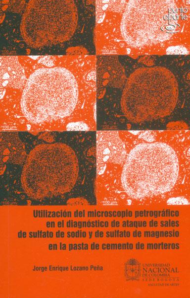 Utilización del microscopio petrográfico en el diagnóstico de ataque de sales de sulfato de sodio y de sulfato de magnesio en la pasta de cemento de morteros