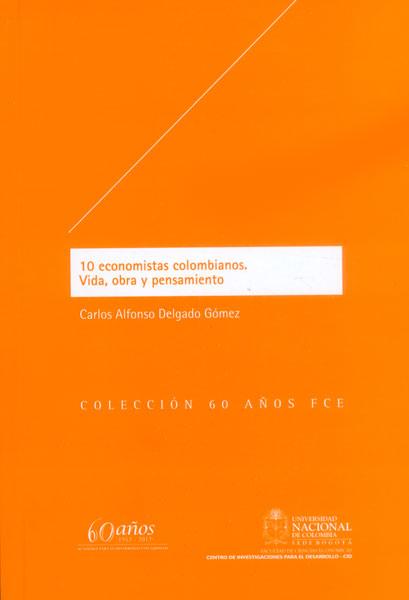 10 economistas colombianos. Vida, obra y pensamiento