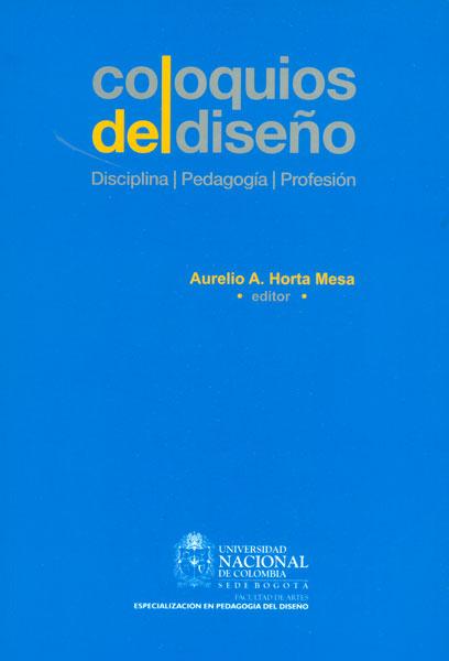 Coloquios del diseño: disciplina, pedagogía, profesión