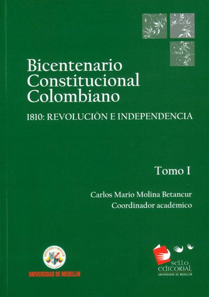Bicentenario constitucional colombiano Tomo I. 1810: revolución e independencia