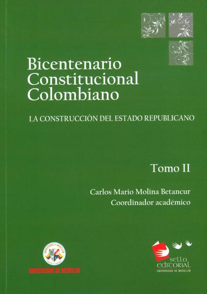 Bicentenario constitucional colombiano Tomo II. La construcción del estado republicano