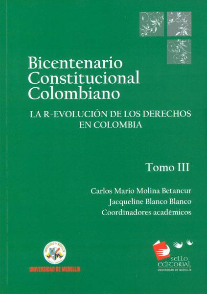 Bicentenario constitucional colombiano Tomo III. La r-evolución de los derechos en Colombia