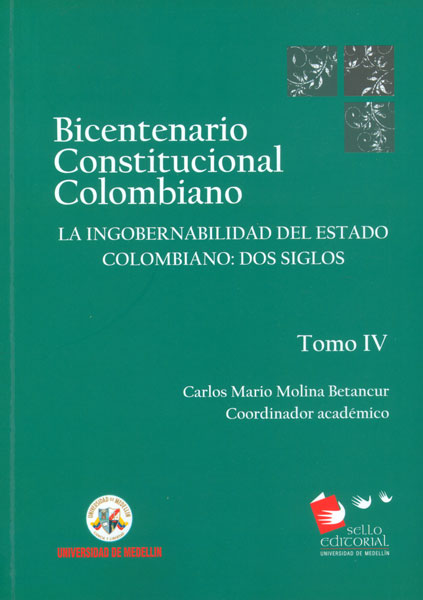 Bicentenario constitucional colombiano Tomo IV. La ingobernabilidad del estado colombiano: dos siglos