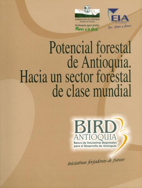 Potencial forestal de Antioquia. Hacia un sector forestal de clase mundial