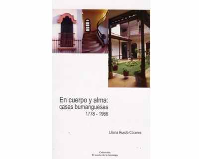 En cuerpo y alma: casas bumanguesas 1778 – 1966