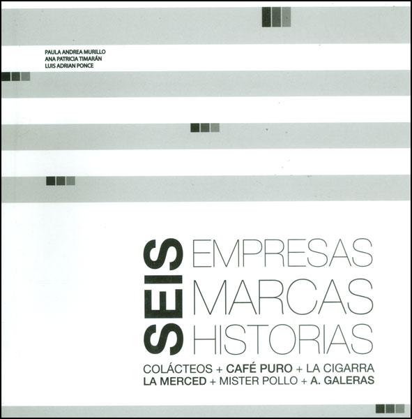 Seis empresas, seis marcas, seis historias: Colácteos + Café puro + La cigarra + La merced + Mister pollo +  A. Galeras