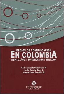 Medios de comunicación en Colombia: treinta años de investigación y reflexión