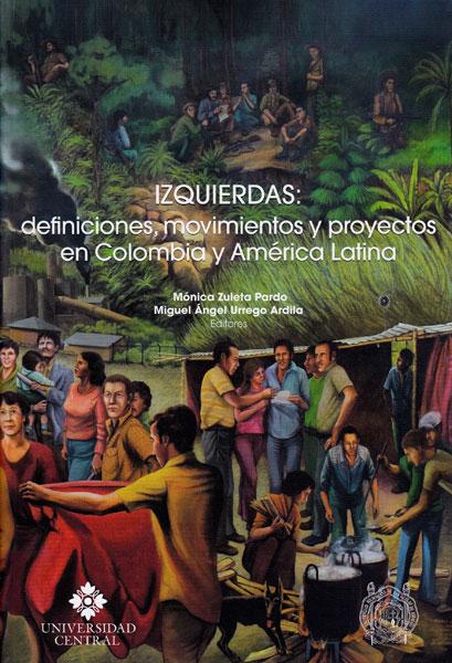Izquierdas: definiciones, movimientos y proyectos en Colombia y América Latina