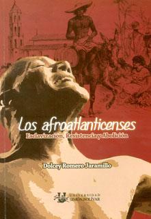 Los afroatlanticenses. Esclavización, resistencia y abolición
