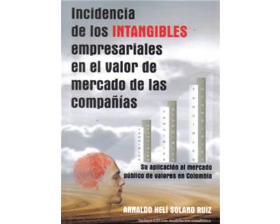 Incidencia de los intangibles empresariales en el valor de mercado de las compañías. Su aplicación al mercado público de valores en Colombia. (Incluye CD)