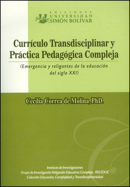 Currículo transdisciplinar y práctica pedagógica compleja: (emergencia y religantes de la educación del siglo XXI)