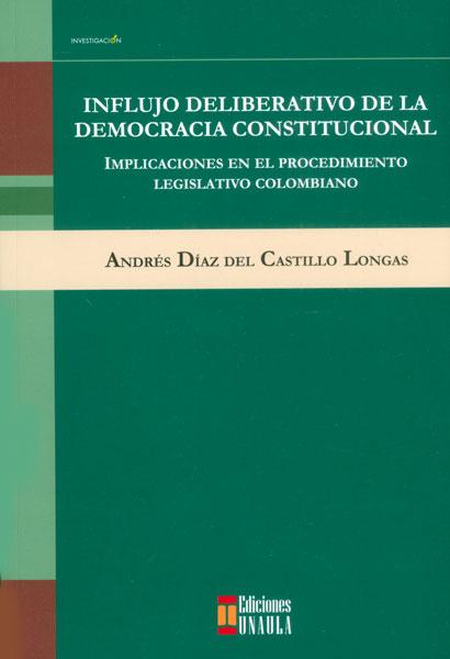 Influjo deliberativo de la democracia constitucional . Implicaciones en el procedimiento legislativo colombiano