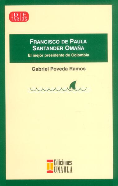 Francisco de Paula Santander Omaña. El mejor presidente de Colombia
