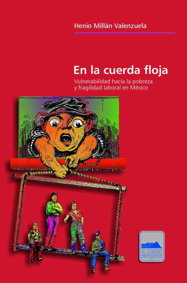 En la cuerda floja. Vulnerabilidad hacia la probreza y fragilidad laboral en México
