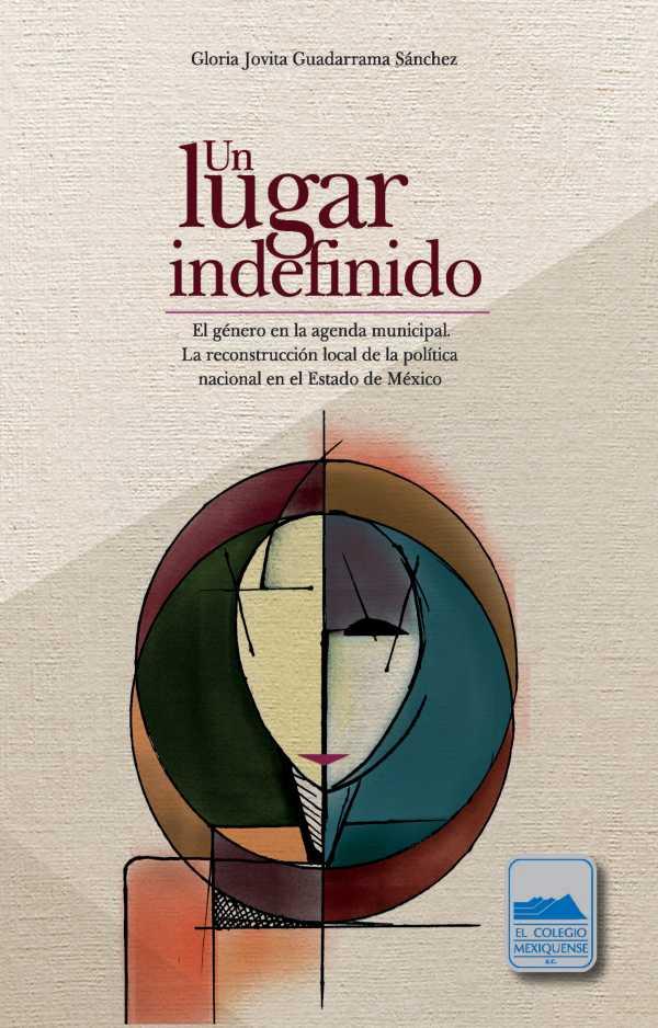 Un lugar indefinido. El género en la agenda municipal. La reconstrucción local de la política nacional en el Estado de México