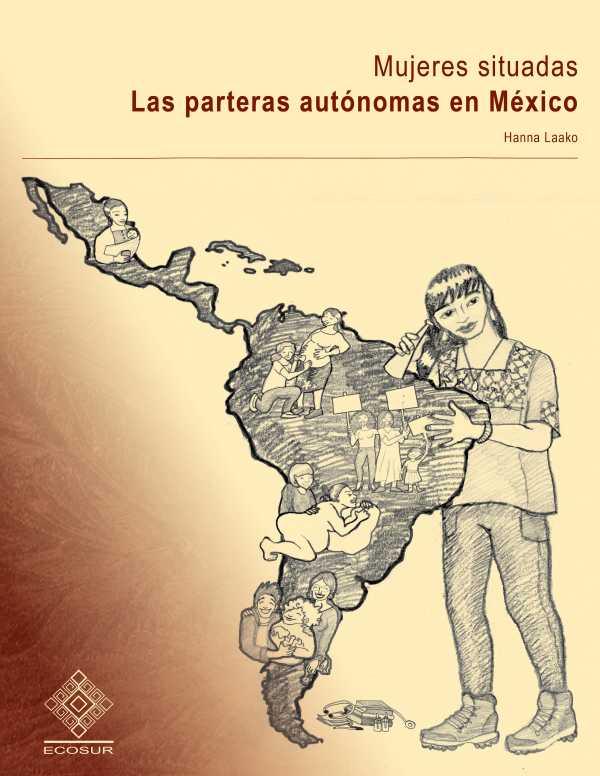 Mujeres situadas. Las parteras autónomas en México
