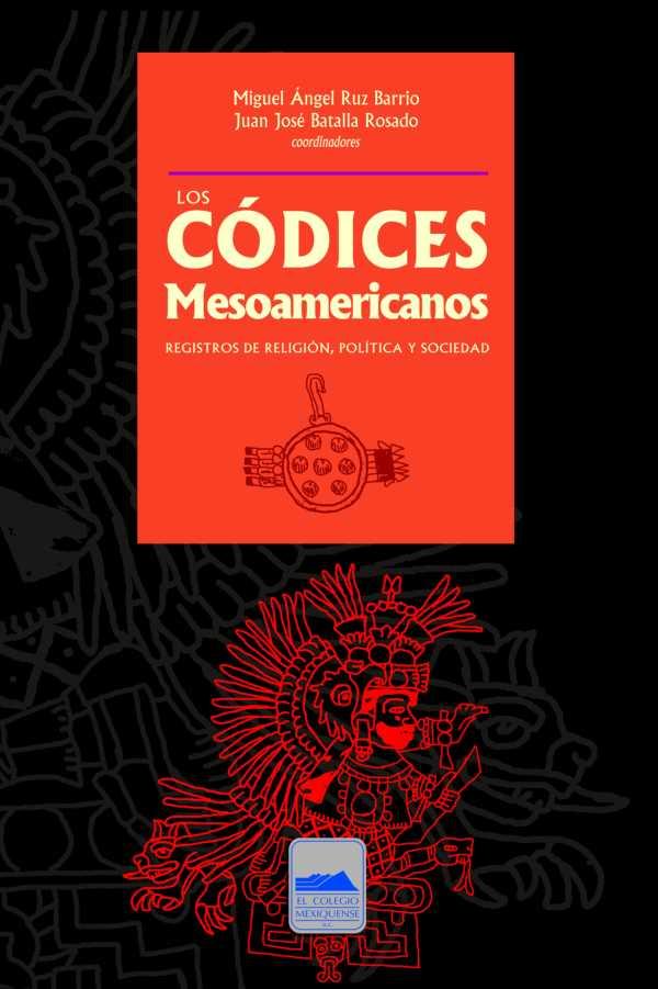Los códices mesoamericanos. Registro de religión, política y sociedad