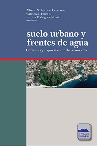 Suelo urbano y frentes de agua. Debates y propuestas en Iberoamérica