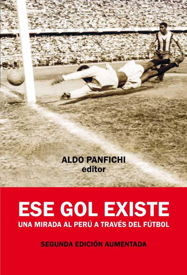 Ese gol existe. Una mirada al Perú a través del fútbol