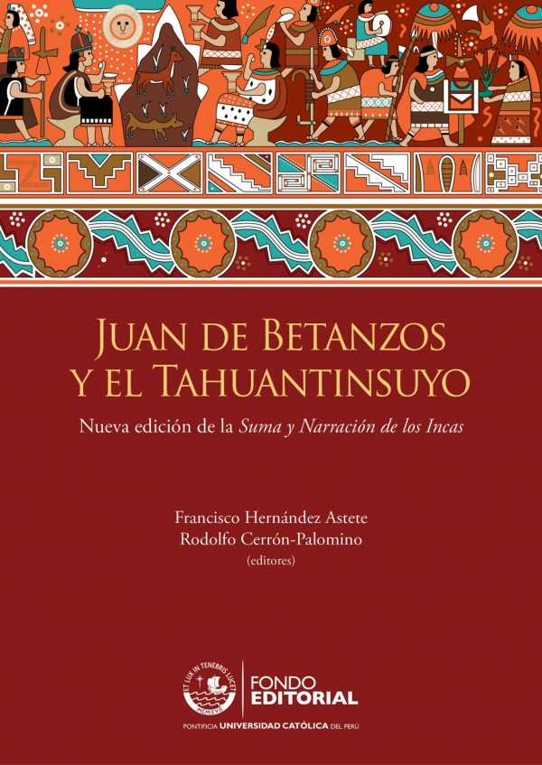 Juan de Betanzos y el Tahuantinsuyo. Nueva edición de la Suma y Narración de los Incas
