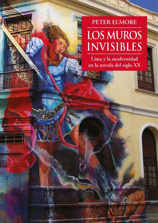Los muros invisibles. Lima y la modernidad en la novela del siglo XX