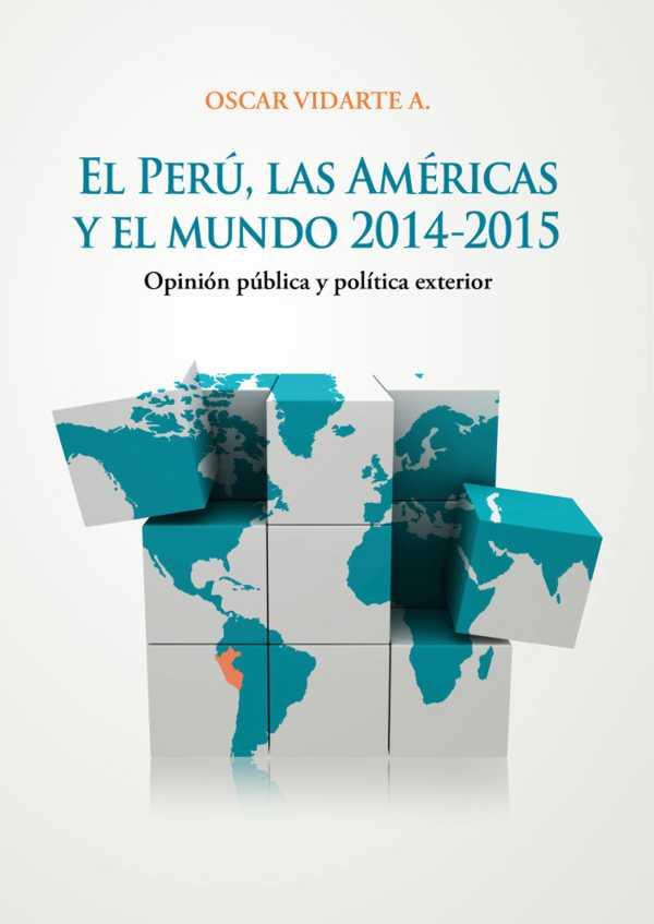 El Perú, las Américas y el mundo. Opinión pública y política exterior