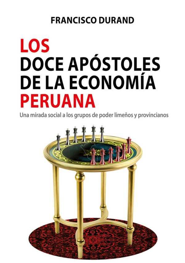 Los doce apóstoles de la economía peruana. Una mirada social a los grupos de poder limeños y provincianos